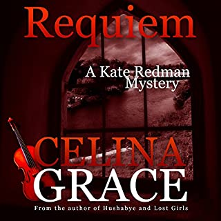 Requiem     The Kate Redman Mysteries, Volume 2              By:                                                                                                                                 Celina Grace                               Narrated by:                                                                                                                                 Samara Naeymi                      Length: 4 hrs and 35 mins     14 ratings     Overall 3.9