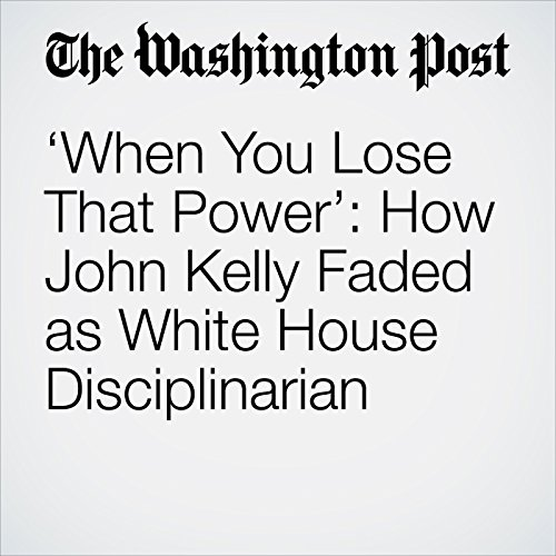 'When You Lose That Power': How John Kelly Faded as White House Disciplinarian copertina