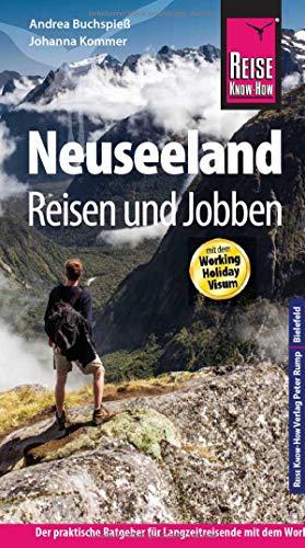 Reise Know-How Reiseführer Neuseeland - Reisen und Jobben mit dem Working Holiday Visum: Der Praxis-Ratgeber