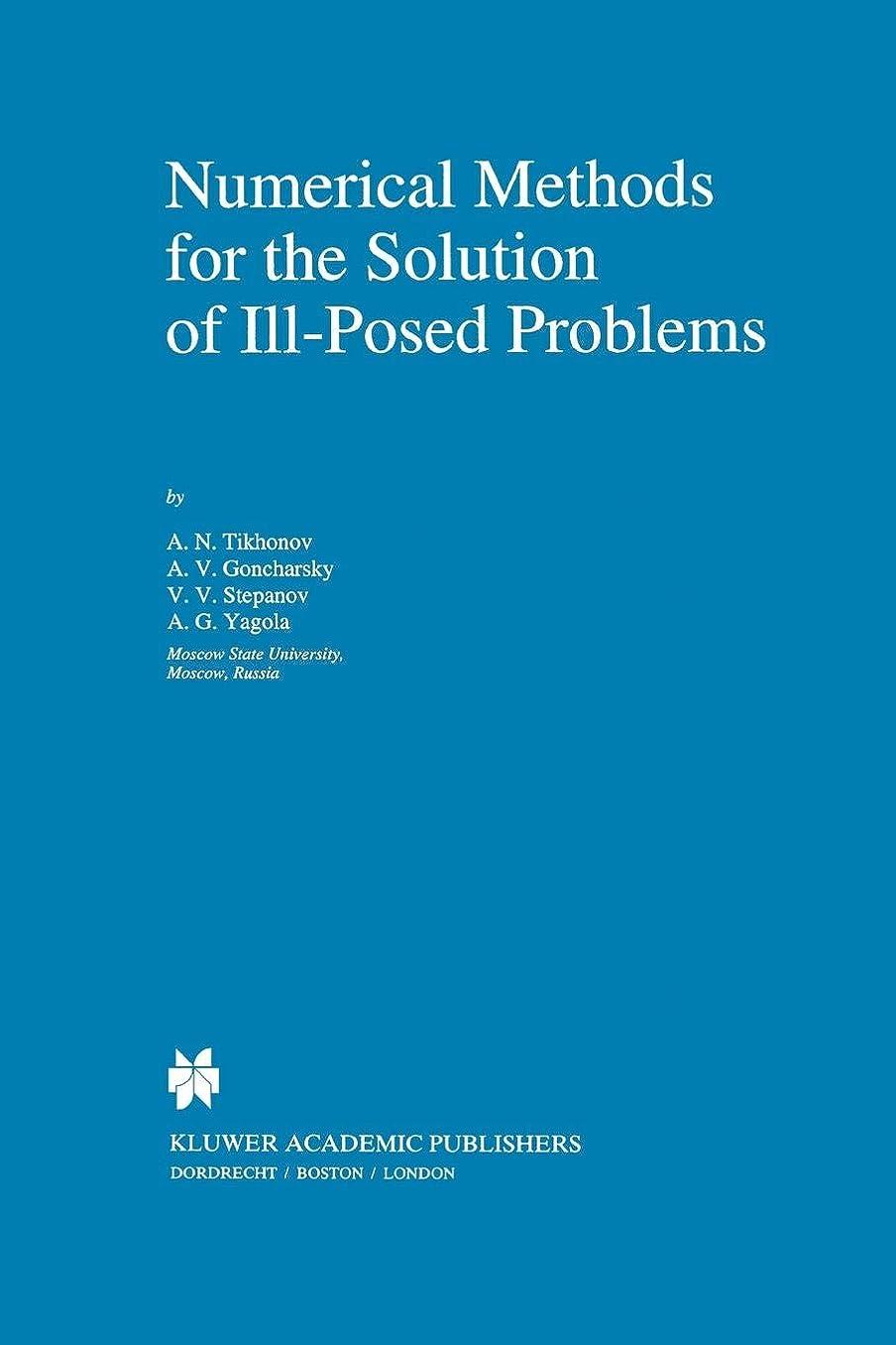 九月安定した残忍なNumerical Methods for the Solution of Ill-Posed Problems (Mathematics and Its Applications)