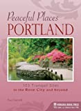 Peaceful Places Portland: 103 Tranquil Sites in the Rose City and Beyond
