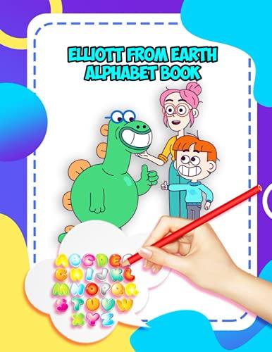 Elliott From Earth Alphabet Book: Elliott From Earth Alphabet Book ,Preschool writing Workbook with Sight words for Elliott From