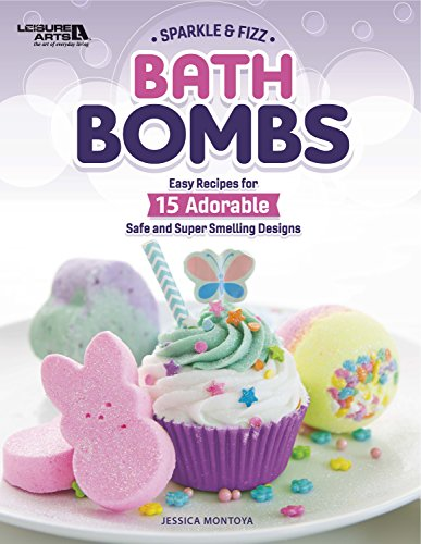 Sparkle & Fizz Bath Bombs: Easy Recipes for 15 Adorable Safe and Super Smelling Designs