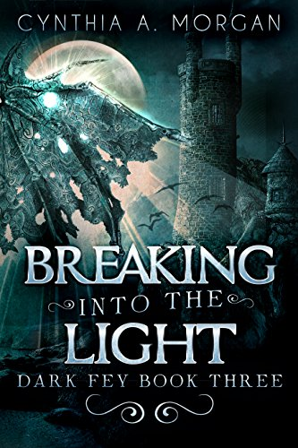 Breaking Into The Light: The Magic Of Forgiveness (Dark Fey Book 3) by [Cynthia A. Morgan]