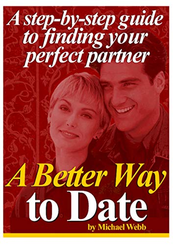 A Better Way to Date A Step by Step Guide to Finding Your Perfect Partner (English Edition)