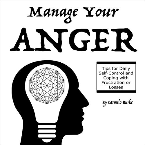 Manage Your Anger     Tips for Daily Self-Control and Coping with Frustration or Losses              By:                                                                                                                                 Carmelo Burke                               Narrated by:                                                                                                                                 Thomas Cassidy                      Length: 2 hrs and 7 mins     20 ratings     Overall 4.9