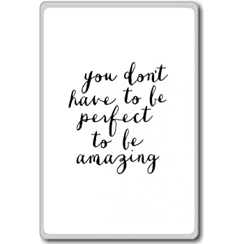 You Don't Have To Be Perfect To Be Amazing - motivational inspirational quotes fridge magnet