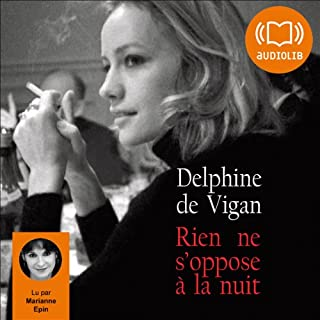 Rien ne s'oppose à la nuit                   By:                                                                                                                                 Delphine de Vigan                               Narrated by:                                                                                                                                 Marianne Epin                      Length: 9 hrs and 6 mins     9 ratings     Overall 4.4