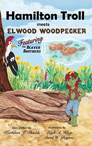 Book: Hamilton Troll Meets Elwood Woodpecker by Kathleen J. Shields
