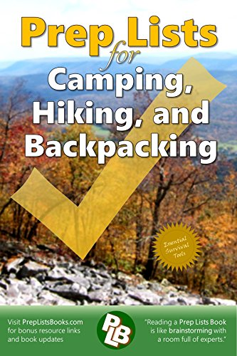Prep Lists for Camping, Hiking, and Backpacking: 262 pages to prepare you for an outdoor adventure, solve a crisis, or improve your skills (Prep Lists Books Book 1)