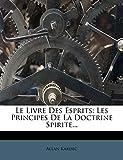 Le Livre Des Esprits - Les Principes de La Doctrine Spirite... - Nabu Press - 02/05/2012