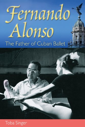 Fernando Alonso: The Father of Cuban Ballet (English Edition)