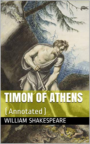Timon Of Athens Annotated Kindle Edition By Shakespeare William Mystery Thriller Suspense Kindle Ebooks Amazon Com