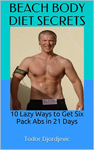 Beach Body Diet Secrets: 10 Lazy Ways to Get Six Pack Abs in 21 ...