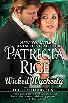 Wicked Wyckerly (Rebellious Sons Series Book 1) by [Patricia Rice]