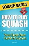 Squash Basics - How To Play Squash