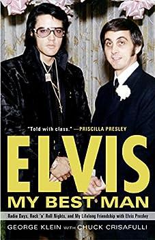 Elvis  My Best Man  Radio Days Rock  n  Roll Nights and My Lifelong Friendship with Elvis Presley