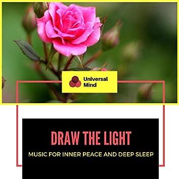 Draw The Light - Music For Inner Peace And Deep Sleep