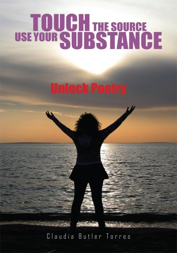 Touch the Source Use Your Substance: Unlock Poetry (English Edition)