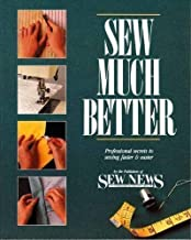 Sew Much Better: Professional Secrets to Sewing Faster and Easier