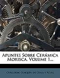 Apuntes Sobre Cerámica Morisca, Volume 1...