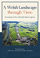 A Welsh Landscape Through Time: Excavations at Parc Cybi, Holy Island, Anglesey