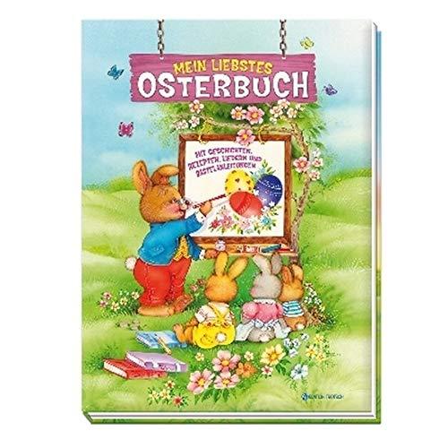 Mein liebstes Osterbuch: Mit Geschichten, Rezepten, Liedern und Bastelanleitungen