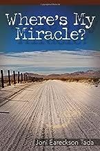Where's My Miracle? By Joni Eareckson Tada