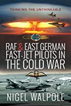 RAF and East German Fast-Jet Pilots in the Cold War: Thinking the Unthinkable