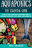 Aquaponics: The Essential Aquaponics Guide: A Step-By-Step Aquaponics Gardening Guide to Growing...