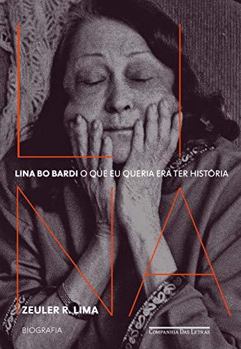 Lina Bo Bardi: O que eu queria era ter história ― Biografia
