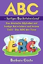ABC – lustiges Buchstabenland: Das deutsche Alphabet auf lustige Art erleben und lernen Teil1 – Das ABC der Tiere (German Edition)