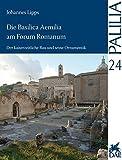 Die Basilica Aemilia am Forum Romanum: Der kaiserzeitliche Bau und seine Ornamentik (Palilia) (German Edition)