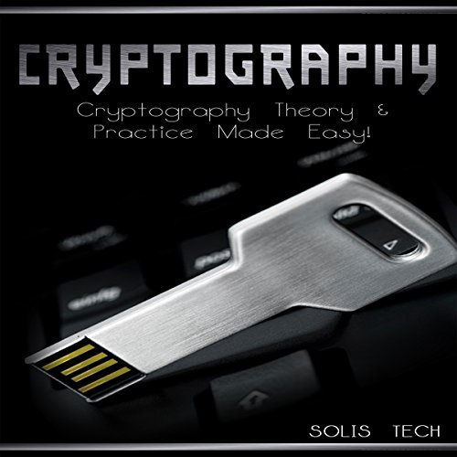 Cryptography: Cryptography Theory & Practice Made Easy! audiobook cover art