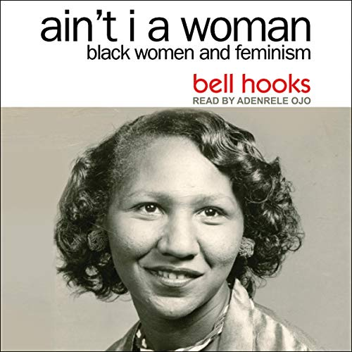 Ain't I a Woman     Black Women and Feminism (2nd Edition)              Written by:                                                                                                                                 Bell Hooks                               Narrated by:                                                                                                                                 Adenrele Ojo                      Length: 8 hrs and 55 mins     Not rated yet     Overall 0.0