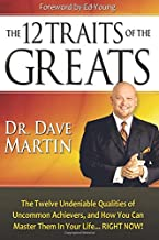 12 Traits of the Greats: The Twelve Undeniable Qualities of Uncommon Achievers, and How You Can Master Them in Your Life...RIGHT NOW!