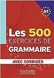 Les 500 Exercices de Grammaire A1. Livre + avec corrigés