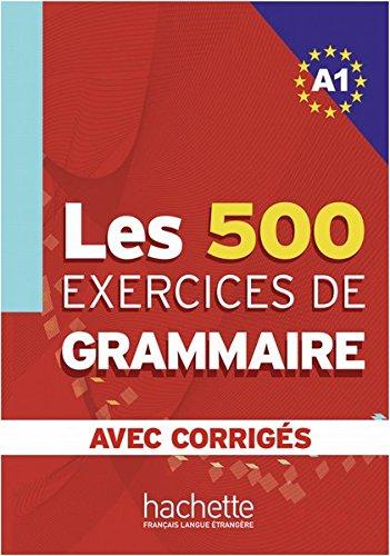 Les 500 exercices de grammaire A1: Livre de l'élève + corrigés