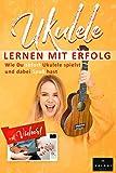 Ukulele Lernen mit Erfolg: Wie Du sofort Ukulele spielst und dabei Spaß hast: Einfach erklärt für Kinder und Erwachsene, Lehrbuch inklusive Videos
