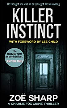 KILLER INSTINCT: #1: Charlie Fox crime thriller mystery series (The Charlie Fox Thrillers) by [Zoe Sharp, Lee Child]