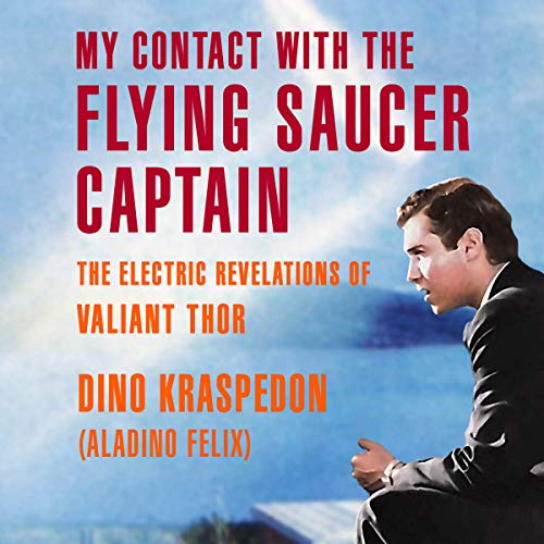 My Contact with the Flying Saucer Captain: The Electric Revelations of Valiant Thor