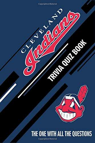 Cleveland Indians Trivia Quiz Book: The One With All The Questions To Test Your Knowledge of Cleveland Indians