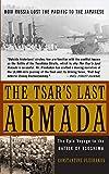 The Tsar's Last Armada: The Epic Journey to the Battle of Tsushima