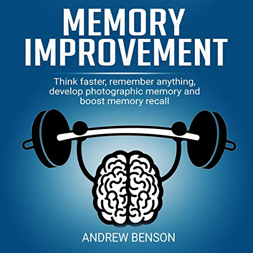 Memory Improvement: Think Faster, Remember Anything, Develop Photographic Memory and Boost Memory Recall. audiobook cover art