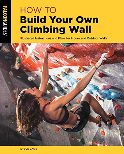 How to Build Your Own Climbing Wall: Illustrated Instructions And Plans For Indoor And Outdoor Walls (How To Climb Series) (English Edition)