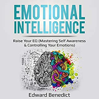 Emotional Intelligence: Raise Your EQ     Mastering Self Awareness & Controlling Your Emotions              By:                                                                                                                                 Edward Benedict                               Narrated by:                                                                                                                                 Betty Johnston                      Length: 1 hr and 32 mins     1 rating     Overall 5.0