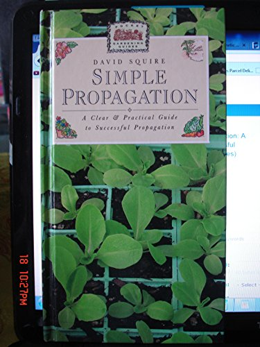 Simple Propagation: A Clear and Successful Guide to Simple Propagation: A Clear and Practical Guide to Successful Propagation (Pocket Gardening Guides)