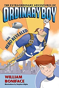 The Extraordinary Adventures of Ordinary Boy, Book 1: The Hero Revealed by [William Boniface, Stephen Gilpin]