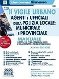 Il vigile urbano. Agenti e ufficiali della polizia locale: municipale e provinciale. Manua...