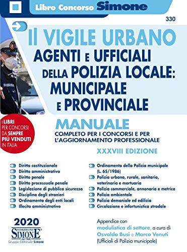 Il vigile urbano. Agenti e ufficiali della polizia locale: municipale e provinciale. Manuale completo per i concorsi e per l'aggiornamento professionale. Con aggiornamento online